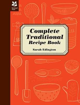 National Trust Complete Traditional Recipe Book By Edington, Sarah